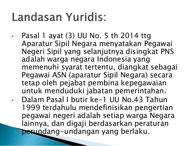  Pasal 1 ayat (3) UU No. 5 th 2014 ttg Aparatur Sipil Negara menyatakan Pegawai Negeri Sipil yang selanjutnya disingkat P...