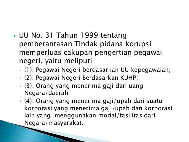  UU No. 31 Tahun 1999 tentang pemberantasan Tindak pidana korupsi memperluas cakupan pengertian pegawai negeri, yaitu mel...