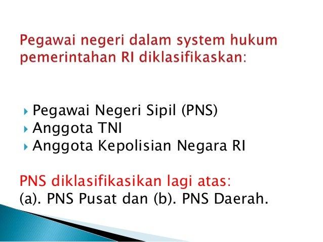  Pegawai Negeri Sipil (PNS)  Anggota TNI  Anggota Kepolisian Negara RI PNS diklasifikasikan lagi atas: (a). PNS Pusat d...