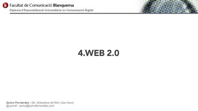 Diploma d'Especialització Universitària en Comunicació Digital  4.WEB 2.0  Quino Fernández - Dir. Interactius de Won (Quin...