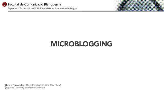 Diploma d'Especialització Universitària en Comunicació Digital  MICROBLOGGING  Quino Fernández - Dir. Interactius de Won (...