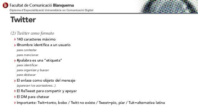Diploma d'Especialització Universitària en Comunicació Digital  Twitter (2) Twitter como formato  ‣ 140 caracteres máximo ...