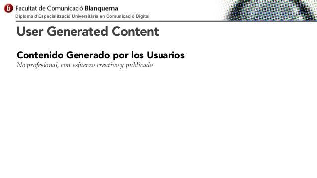 Diploma d'Especialització Universitària en Comunicació Digital  User Generated Content Contenido Generado por los Usuarios...