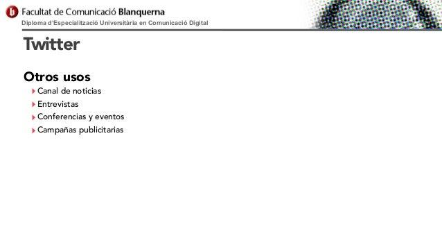 Diploma d'Especialització Universitària en Comunicació Digital  Twitter Otros usos  ‣ Canal de noticias ‣ Entrevistas ‣ Co...