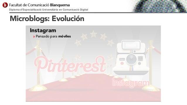 Diploma d'Especialització Universitària en Comunicació Digital  Microblogs: Evolución Instagram  ‣ Pensado para móviles