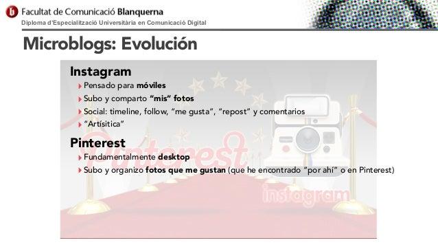 Diploma d'Especialització Universitària en Comunicació Digital  Microblogs: Evolución Instagram  ‣ Pensado para móviles ‣ ...