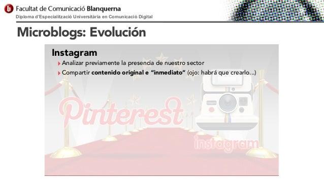 Diploma d'Especialització Universitària en Comunicació Digital  Microblogs: Evolución Instagram  ‣ Analizar previamente la...