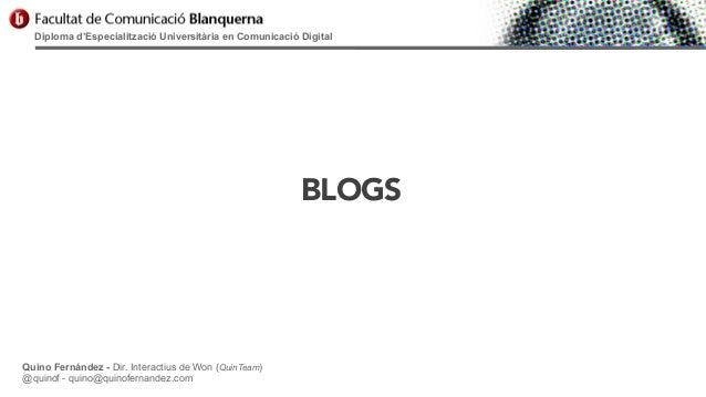Diploma d'Especialització Universitària en Comunicació Digital  BLOGS  Quino Fernández - Dir. Interactius de Won (QuinTeam...