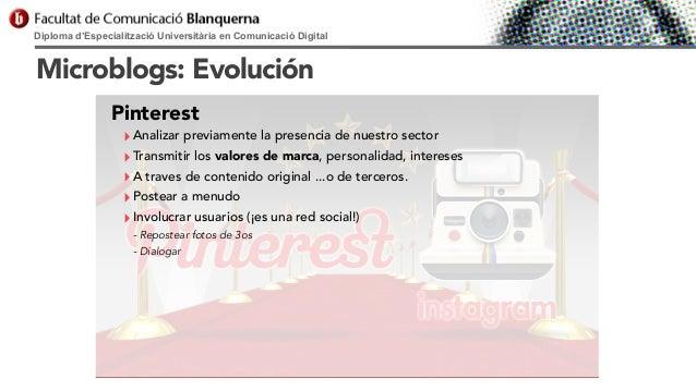Diploma d'Especialització Universitària en Comunicació Digital  Microblogs: Evolución Pinterest  ‣ Analizar previamente la...