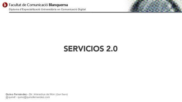 Diploma d'Especialització Universitària en Comunicació Digital  SERVICIOS 2.0  Quino Fernández - Dir. Interactius de Won (...