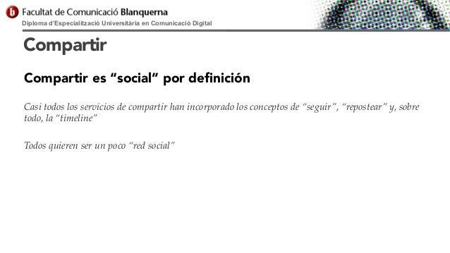 """Diploma d'Especialització Universitària en Comunicació Digital  Compartir Compartir es """"social"""" por definición Casi todos l..."""