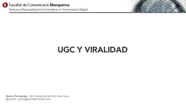 Diploma d'Especialització Universitària en Comunicació Digital  UGC Y VIRALIDAD  Quino Fernández - Dir. Interactius de Won...