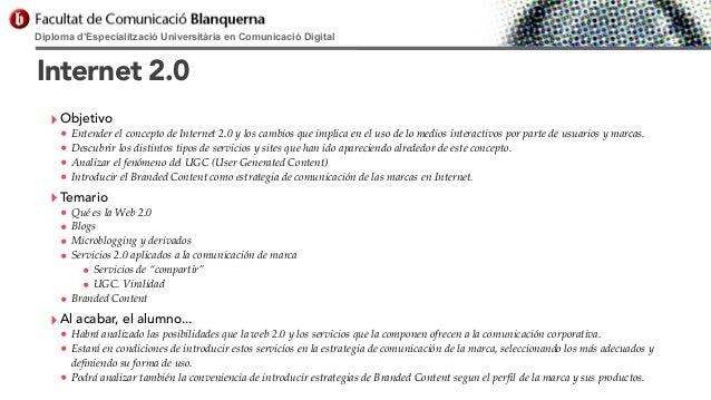 Diploma d'Especialització Universitària en Comunicació Digital  Internet 2.0 ‣ Objetivo  • Entender el concepto de Interne...