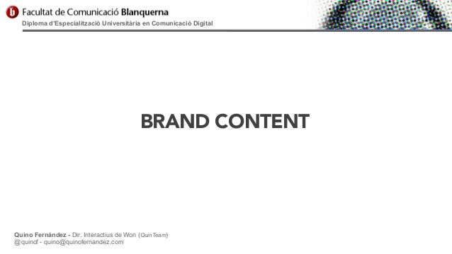 Diploma d'Especialització Universitària en Comunicació Digital  BRAND CONTENT  Quino Fernández - Dir. Interactius de Won (...
