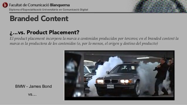 Diploma d'Especialització Universitària en Comunicació Digital  Branded Content ¿...vs. Product Placement? El product plac...