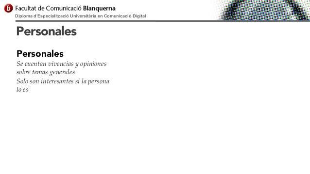 Diploma d'Especialització Universitària en Comunicació Digital  Personales Personales Se cuentan vivencias y opiniones sob...