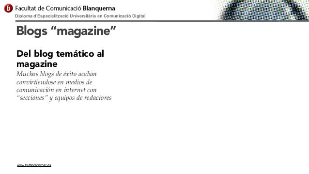 """Diploma d'Especialització Universitària en Comunicació Digital  Blogs """"magazine"""" Del blog temático al magazine Muchos blog..."""