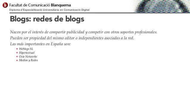 Diploma d'Especialització Universitària en Comunicació Digital  Blogs: redes de blogs Nacen por el interés de compartir pu...
