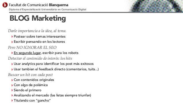 Diploma d'Especialització Universitària en Comunicació Digital  BLOG Marketing Darle importancia a la idea, al tema.  ‣ Po...