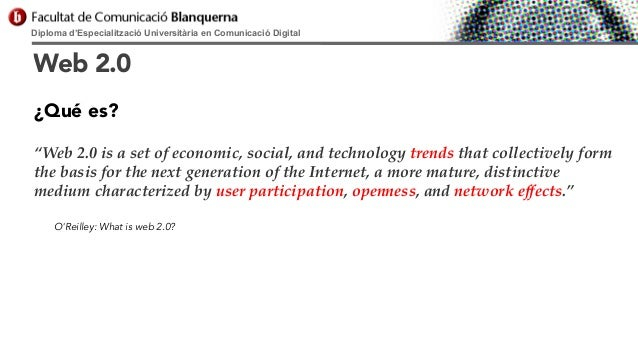 """Diploma d'Especialització Universitària en Comunicació Digital  Web 2.0 ¿Qué es? """"Web 2.0 is a set of economic, social, an..."""