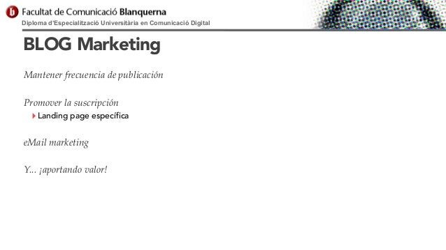 Diploma d'Especialització Universitària en Comunicació Digital  BLOG Marketing Mantener frecuencia de publicación Promover...
