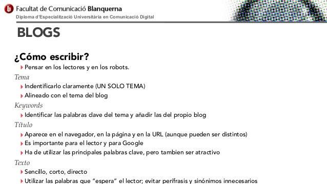 Diploma d'Especialització Universitària en Comunicació Digital  BLOGS ¿Cómo escribir?  ‣ Pensar en los lectores y en los r...