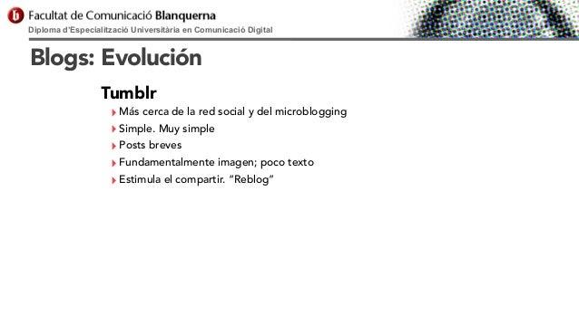 Diploma d'Especialització Universitària en Comunicació Digital  Blogs: Evolución Tumblr  ‣ Más cerca de la red social y de...