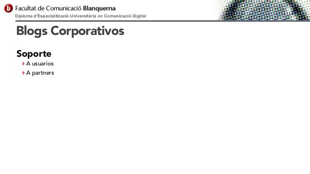 Diploma d'Especialització Universitària en Comunicació Digital  Blogs Corporativos Soporte  ‣ A usuarios ‣ A partners