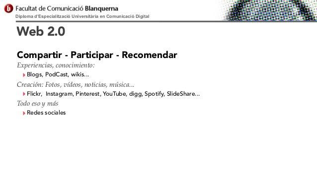 Diploma d'Especialització Universitària en Comunicació Digital  Web 2.0 Compartir - Participar - Recomendar Experiencias, ...