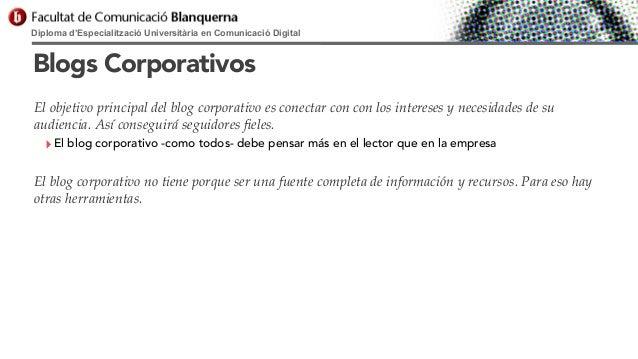 Diploma d'Especialització Universitària en Comunicació Digital  Blogs Corporativos El objetivo principal del blog corporat...