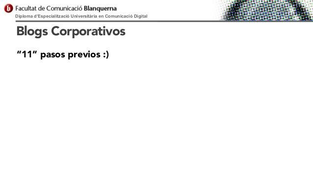 """Diploma d'Especialització Universitària en Comunicació Digital  Blogs Corporativos """"11"""" pasos previos :)"""