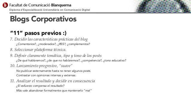 """Diploma d'Especialització Universitària en Comunicació Digital  Blogs Corporativos """"11"""" pasos previos :) 7. Decidir las ca..."""
