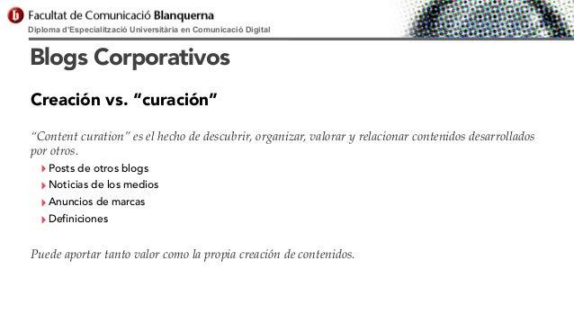 "Diploma d'Especialització Universitària en Comunicació Digital  Blogs Corporativos Creación vs. ""curación"" ""Content curati..."