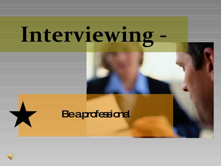 Interviewing - Be a professional