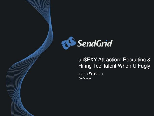 un$EXY Attraction: Recruiting & Hiring Top Talent When U Fugly Isaac Saldana Co-founder