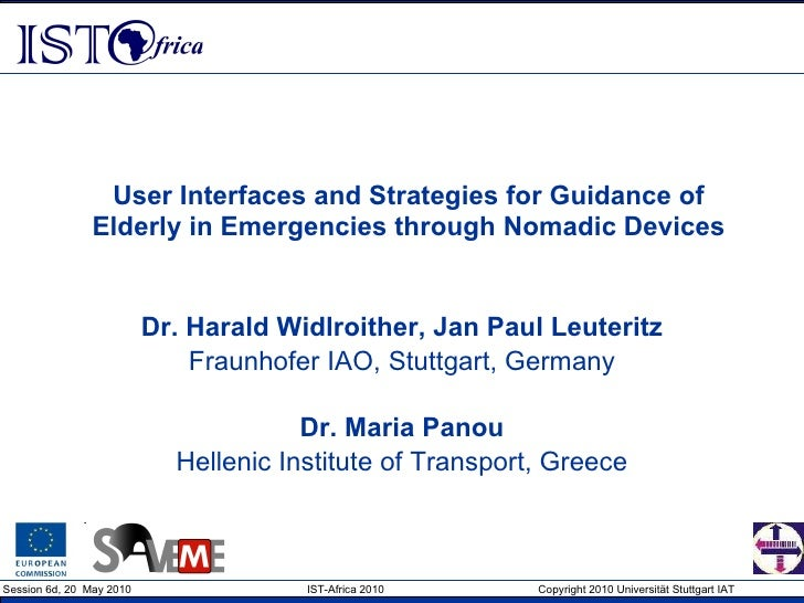 User Interfaces and Strategies for Guidance of Elderly in Emergencies through Nomadic Devices Dr. Harald Widlroither, Jan ...