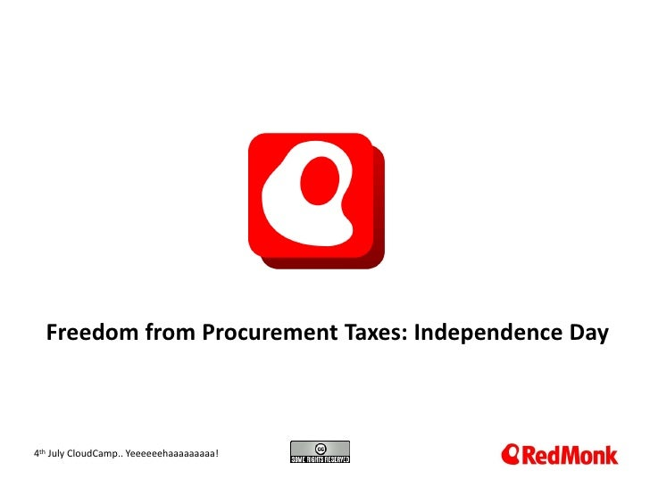 Freedom  from  Procurement  Taxes:  Independence  Day  410.20.2005 th  July  CloudCamp..  Yeeeeeehaaaaaaaaa!