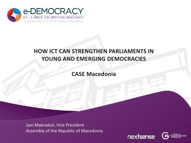 HOW ICT CAN STRENGTHEN PARLIAMENTS IN     YOUNG AND EMERGING DEMOCRACIES                     CASE MacedoniaJani Makraduli,...