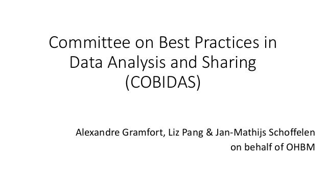 Committee	on	Best	Practices	in	 Data	Analysis	and	Sharing	 (COBIDAS) Alexandre	Gramfort,	Liz	Pang	&	Jan-Mathijs	Schoffelen...