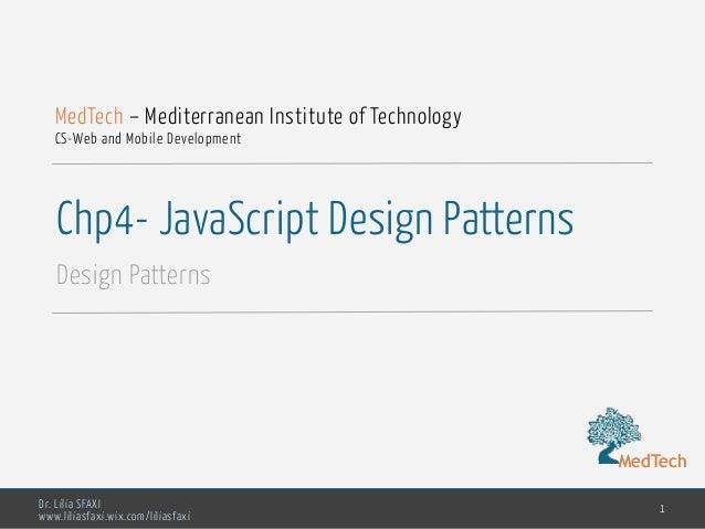 MedTech Dr. Lilia SFAXI www.liliasfaxi.wix.com/liliasfaxi Chp4- JavaScript Design Patterns Design Patterns 1 MedTech – Med...