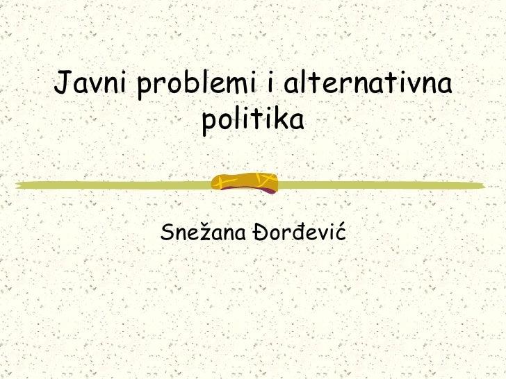 Javni problemi i alternativna politika Snežana Đorđević