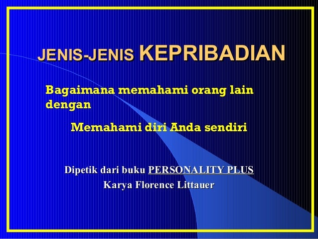 JENIS-JENISJENIS-JENIS KEPRIBADIANKEPRIBADIANDipetik dari bukuDipetik dari buku PERSONALITY PLUSPERSONALITY PLUSKarya Flor...