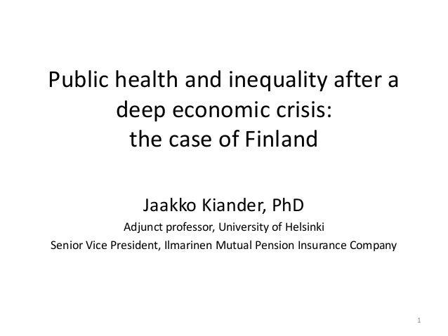 Public health and inequality after adeep economic crisis:the case of FinlandJaakko Kiander, PhDAdjunct professor, Universi...