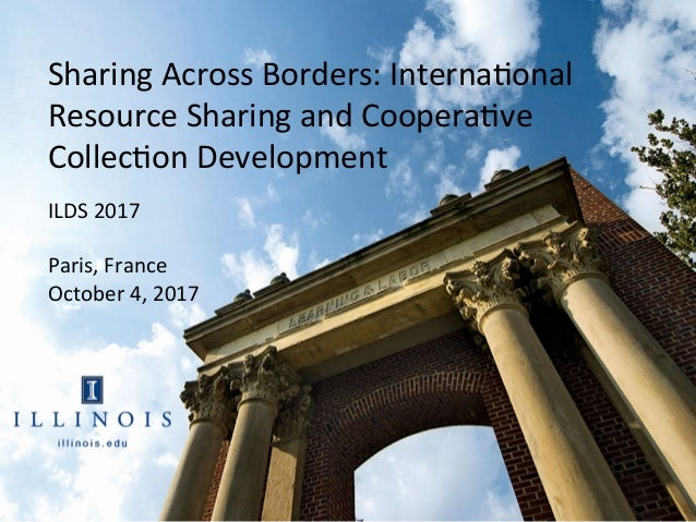 Sharing	Across	Borders:	Interna3onal	 Resource	Sharing	and	Coopera3ve	 Collec3on	Development		 ILDS	2017	 	 Paris,	France	...