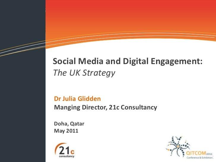 Social Media and Digital Engagement:  <br />The UK Strategy<br />Dr Julia Glidden<br />Manging Director, 21c Consultancy<b...