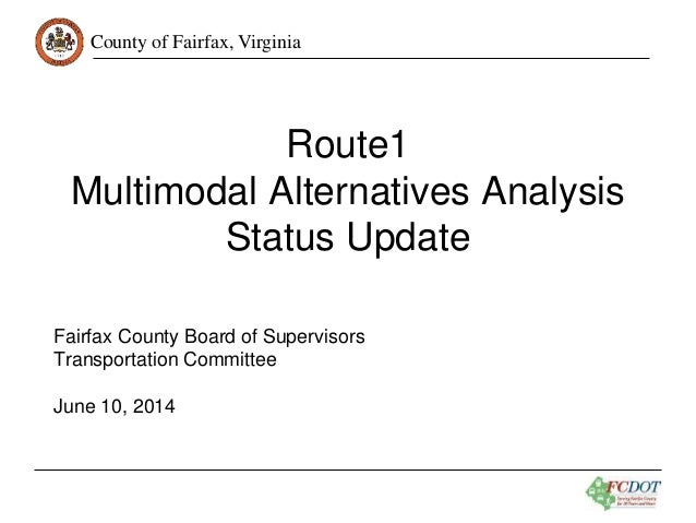 County of Fairfax, Virginia Route1 Multimodal Alternatives Analysis Status Update Fairfax County Board of Supervisors Tran...