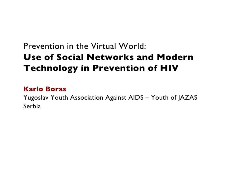 Prevention in the Virtual World:Use of Social Networks and ModernTechnology in Prevention of HIV Karlo BorasYugoslav Youth...