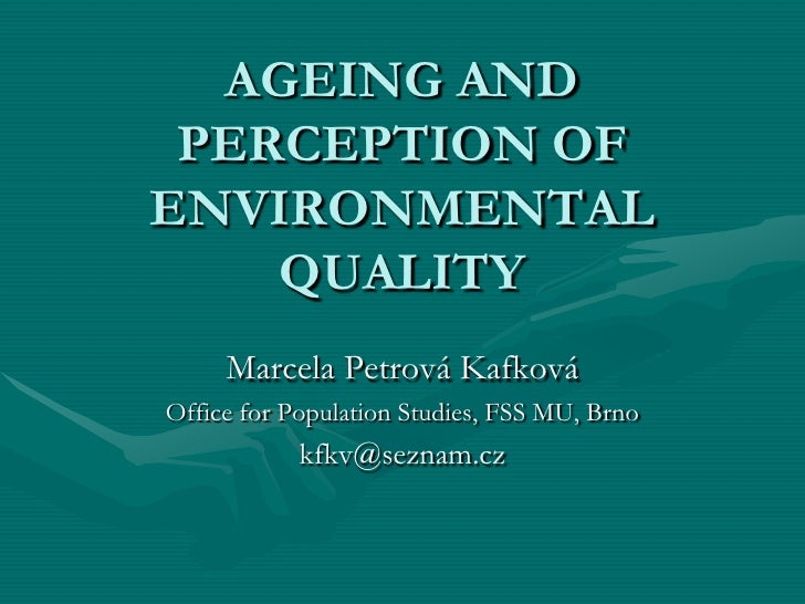 AGEING AND PERCEPTION OFENVIRONMENTAL    QUALITY     Marcela Petrová KafkováOffice for Population Studies, FSS MU, Brno   ...