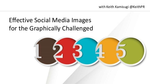 Effective Social Media Images for the Graphically Challenged with Keith Kamisugi @KeithPR