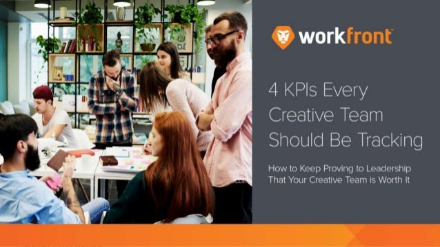 4 KPIs Every Creative Team Should Be Tracking How to Keep Proving to Leadership That Your Creative Team is Worth It Provin...